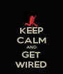 KEEP CALM AND GET WIRED - Personalised Poster A4 size