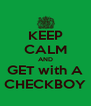KEEP CALM AND GET with A CHECKBOY - Personalised Poster A4 size