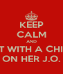 KEEP CALM AND GET WITH A CHICK ON HER J.O. - Personalised Poster A4 size