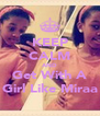 KEEP CALM AND Get With A Girl Like Miraa - Personalised Poster A4 size