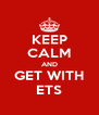 KEEP CALM AND GET WITH ETS - Personalised Poster A4 size