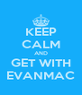 KEEP CALM AND GET WITH EVANMAC - Personalised Poster A4 size