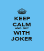 KEEP CALM AND GET WITH JOKER - Personalised Poster A4 size