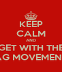 KEEP CALM AND GET WITH THE AG MOVEMENT - Personalised Poster A4 size