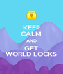 KEEP CALM AND GET WORLD LOCKS - Personalised Poster A4 size