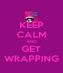 KEEP CALM AND GET WRAPPING - Personalised Poster A4 size