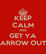 KEEP CALM AND GET YA BARROW OUT!! - Personalised Poster A4 size