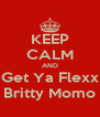 KEEP CALM AND Get Ya Flexx Britty Momo - Personalised Poster A4 size