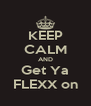 KEEP CALM AND Get Ya FLEXX on - Personalised Poster A4 size