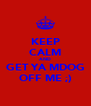 KEEP CALM AND GET YA MDOG OFF ME ;) - Personalised Poster A4 size