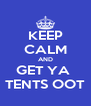 KEEP CALM AND GET YA  TENTS OOT - Personalised Poster A4 size