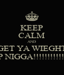 KEEP CALM AND GET YA WIEGHT UP NIGGA!!!!!!!!!!!!1 - Personalised Poster A4 size