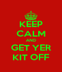 KEEP CALM AND GET YER KIT OFF - Personalised Poster A4 size