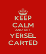 KEEP CALM AND GET YERSEL CARTED - Personalised Poster A4 size