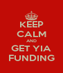 KEEP CALM AND GET YIA FUNDING - Personalised Poster A4 size