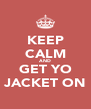 KEEP CALM AND GET YO JACKET ON - Personalised Poster A4 size