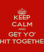 KEEP CALM AND GET YO' SHIT TOGETHER - Personalised Poster A4 size