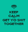 KEEP CALM and GET YO SHIT TOGETHER - Personalised Poster A4 size