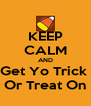 KEEP CALM AND Get Yo Trick  Or Treat On - Personalised Poster A4 size