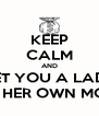KEEP CALM AND GET YOU A LADY WITH HER OWN MONEY - Personalised Poster A4 size
