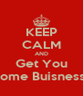 KEEP CALM AND Get You Some Buisness  - Personalised Poster A4 size