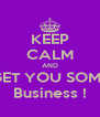 KEEP CALM AND GET YOU SOME Business ! - Personalised Poster A4 size