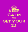 KEEP CALM AND GET YOUR 2:1 - Personalised Poster A4 size