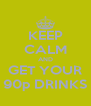 KEEP CALM AND GET YOUR 90p DRINKS - Personalised Poster A4 size