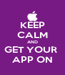 KEEP CALM AND GET YOUR  APP ON - Personalised Poster A4 size