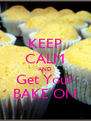KEEP CALM AND Get Your BAKE ON - Personalised Poster A4 size