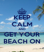 KEEP CALM AND GET YOUR BEACH ON - Personalised Poster A4 size