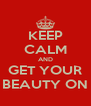 KEEP CALM AND GET YOUR BEAUTY ON - Personalised Poster A4 size