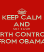 KEEP CALM AND GET YOUR BIRTH CONTROL FROM OBAMA - Personalised Poster A4 size