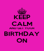 KEEP CALM AND GET YOUR BIRTHDAY ON - Personalised Poster A4 size