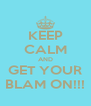 KEEP CALM AND GET YOUR BLAM ON!!! - Personalised Poster A4 size