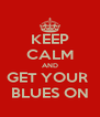 KEEP CALM AND GET YOUR  BLUES ON - Personalised Poster A4 size