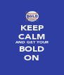 KEEP CALM AND GET YOUR BOLD ON - Personalised Poster A4 size