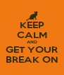 KEEP CALM AND GET YOUR BREAK ON - Personalised Poster A4 size