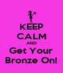 KEEP CALM AND Get Your Bronze On! - Personalised Poster A4 size