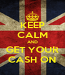 KEEP CALM AND GET YOUR CASH ON - Personalised Poster A4 size