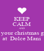KEEP CALM AND get your christmas gifts  at  Dolce Mani  - Personalised Poster A4 size