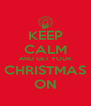 KEEP CALM AND GET YOUR CHRISTMAS ON - Personalised Poster A4 size