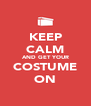 KEEP CALM AND GET YOUR COSTUME ON - Personalised Poster A4 size