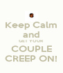 Keep Calm and GET YOUR COUPLE CREEP ON! - Personalised Poster A4 size