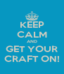 KEEP CALM AND GET YOUR CRAFT ON! - Personalised Poster A4 size