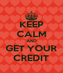 KEEP CALM AND GET YOUR CREDIT - Personalised Poster A4 size