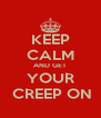 KEEP CALM AND GET YOUR  CREEP ON - Personalised Poster A4 size