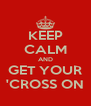 KEEP CALM AND GET YOUR 'CROSS ON - Personalised Poster A4 size