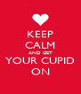 KEEP CALM AND GET YOUR CUPID ON - Personalised Poster A4 size