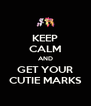 KEEP CALM AND GET YOUR CUTIE MARKS - Personalised Poster A4 size